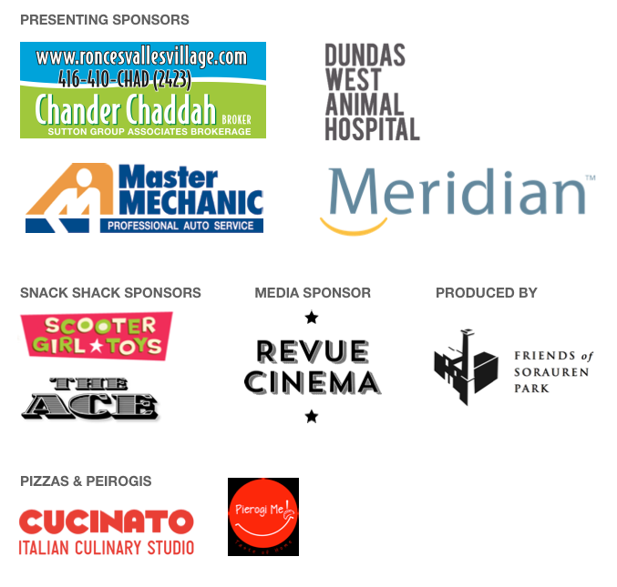 Logos for our sponsors Meridian Credit Union, Dundas West Animal Hospital, Master Mechanic, Chander Chaddah Sutton Group Associates, Scooter Girl Toys, The Ace Restaurant, Revue Cinema, Cucinato Studio, Pierogi Me, Friends of Sorauren Park